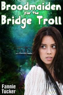Broodmaiden for the Bridge Troll - Fannie Tucker