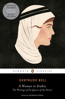 A Woman in Arabia: The Writings of the Queen of the Desert - Georgina Howell,Gertrude Bell