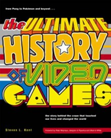The Ultimate History of Video Games: From Pong to Pokemon - The Story Behind the Craze That Touched Our Lives and Changed the World - Steven L. Kent