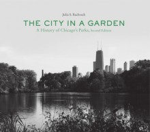 The City in a Garden: A History of Chicago's Parks, Second Edition - Julia S. Bachrach