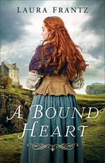 A Bound Heart - Laura Frantz
