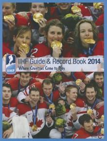 IIHF 2014 Guide and Record Book - Iihf (Int'l Ice Hockey Federation)