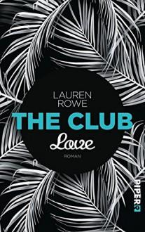 The Club - Love: Roman - Lauren Rowe, Lene Kubis