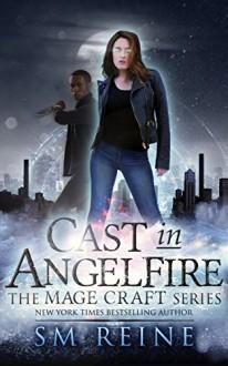 Cast in Angelfire: An Urban Fantasy Romance (The Mage Craft Series Book 1) - SM Reine