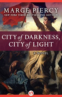 City of Darkness, City of Light: A Novel - Marge Piercy