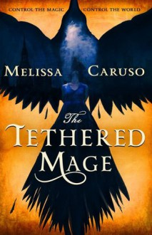 The Tethered Mage - Melissa Caruso-Scott
