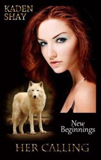 Her Calling (New Beginnings Series - Book 1) - Kaden Shay