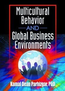 Multicultural Behavior and Global Business Environments - Erdener Kaynak, Kamal Dean Parhizgar