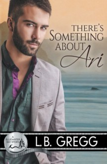 There's Something About Ari - L.B. Gregg