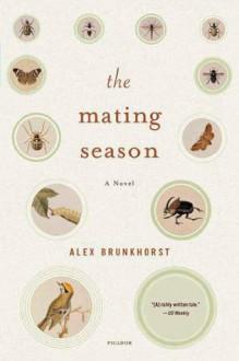 The Mating Season: A Novel - Alex Brunkhorst
