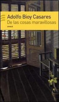De las cosas maravillosas - Adolfo Bioy Casares