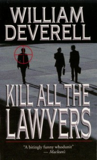 Kill All The Lawyers - William Deverell