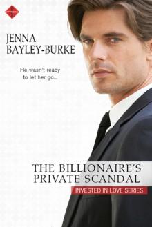 The Billionaire's Private Scandal - Jenna Bayley-Burke