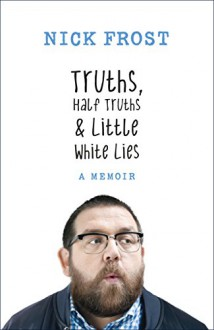 Truths, Half Truths and Little White Lies - Nick Frost