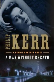 A Man Without Breath (Bernie Gunther) - Philip Kerr
