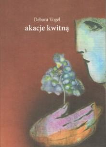 Akacje kwitną - Debora Vogel