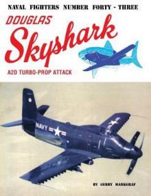 Douglas A2D Skyshark Turbo-Prop Attack - Gerry Markgraf, Steve Ginter