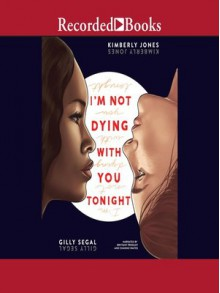 I'm Not Dying With You Tonight - Kimberly Jones,Channie Waites,Brittany Pressley,Gilly Segal