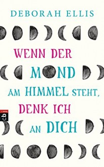 Wenn der Mond am Himmel steht, denk ich an dich (German Edition) - Deborah Ellis,Edith Beleites