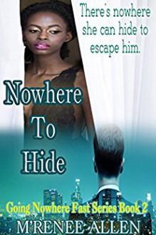 Nowhere To Hide: BWWM Romantic Suspense Novel (Going Nowhere Fast Book 2) - M'Renee Allen