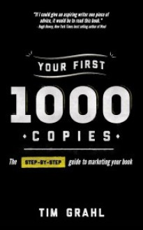 Your First 1000 Copies: The Step-by-Step Guide to Marketing Your Book - Tim Grahl