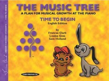 The Music Tree English Edition Student's Book: Time to Begin - Frances Clark, Louise Goss, Sam Holland