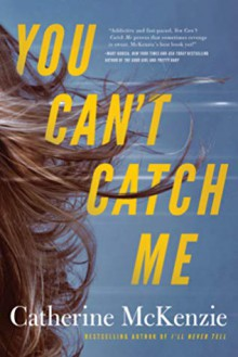 """""""You Can't Catch me"""" - Catherine McKenzie"""