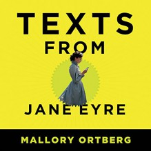 Texts from Jane Eyre: And Other Conversations with Your Favorite Literary Characters - Mallory Ortberg,Zach Villa,Amy Landon,Tantor Audio