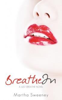 Breathe In (Just Breathe, #1) - Martha Sweeney
