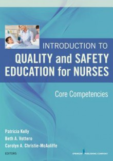 Introduction to Quality and Safety Education for Nurses: Core Competencies - Patricia Kelly, Beth Vottero, Carolyn Christie-McAuliffe