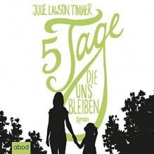 Fünf Tage, die uns bleiben - Julie Lawson Timmer, Ursula Berlinghof, ABOD Verlag