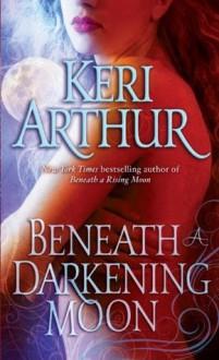 Beneath a Darkening Moon (Ripple Creek Werewolf) - Keri Arthur