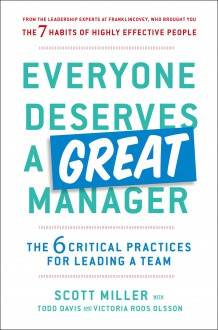 Everyone Deserves a Great Manager: The 6 Critical Practices for Leading a Team - Scott Jeffrey Miller, Todd Davis, Victoria Roos Olsson