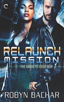 Relaunch Mission (The Galactic Cold War) - Robyn Bachar