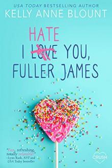 I Hate You, Fuller James - Kelly Anne Blount