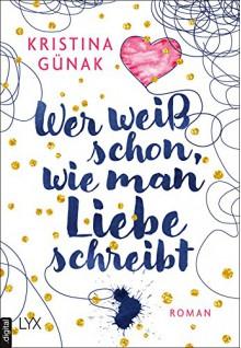 Wer weiß schon, wie man Liebe schreibt - Kristina Günak