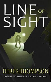 LINE OF SIGHT a gripping thriller full of suspense - DEREK THOMPSON
