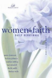 The Women of Faith Daily Devotional: 366 Devotions - Patsy Clairmont, Barbara Johnson, Marilyn Meberg, Luci Swindoll