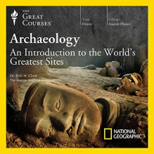 Archaeology: An Introduction to the World's Greatest Sites - The Great Courses, Professor Eric H. Cline, The Great Courses