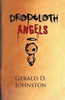 Dropcloth Angels - Gerald D. Johnston