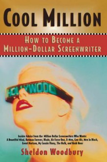 Cool Million: How to Become a Million-Dollar Screenwriter - Sheldon Woodbury