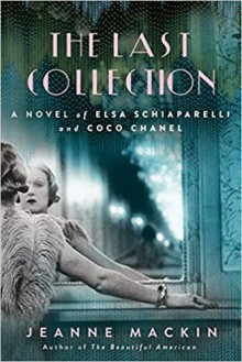 The Last Collection: A Novel of Elsa Schiaparelli and Coco Chanel - Jeanne Mackim