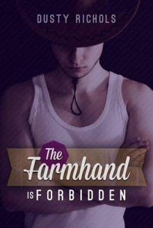 The Farmhand Is Forbidden: Love and Lust Between Men Around the Farm (Redneck Screw Shorts) - Dusty Richols