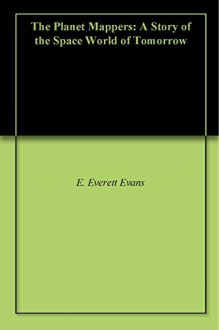 The Planet Mappers: A Story of the Space World of Tomorrow - E. Everett Evans
