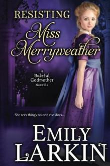 Resisting Miss Merryweather (Baleful Godmother Series) (Volume 2) - Emily Larkin