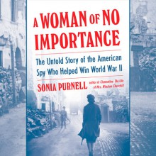 A Woman of No Importance - Sonia Purnell