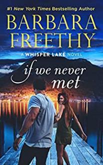If We Never Met (Whisper Lake #5) - Barbara Freethy