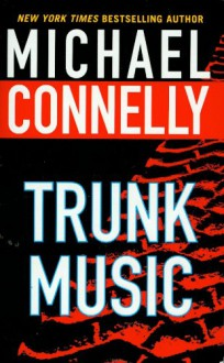 Trunk Music - Michael Connelly