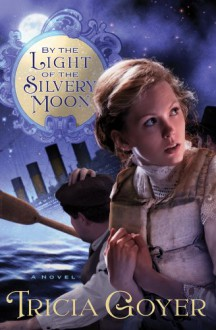 By the Light of the Silvery Moon - Tricia Goyer