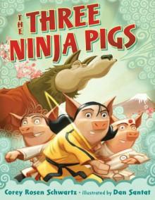 The Three Ninja Pigs - Corey Rosen Schwartz,Dan Santat